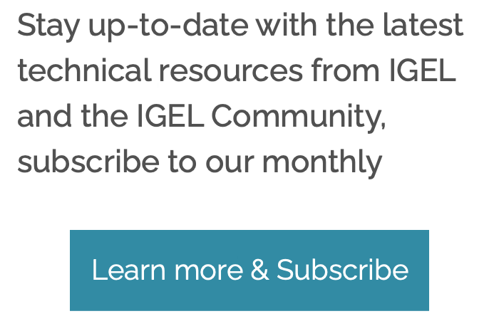 Subscribe to the IGEL Community Tech Monthly Newsletter!